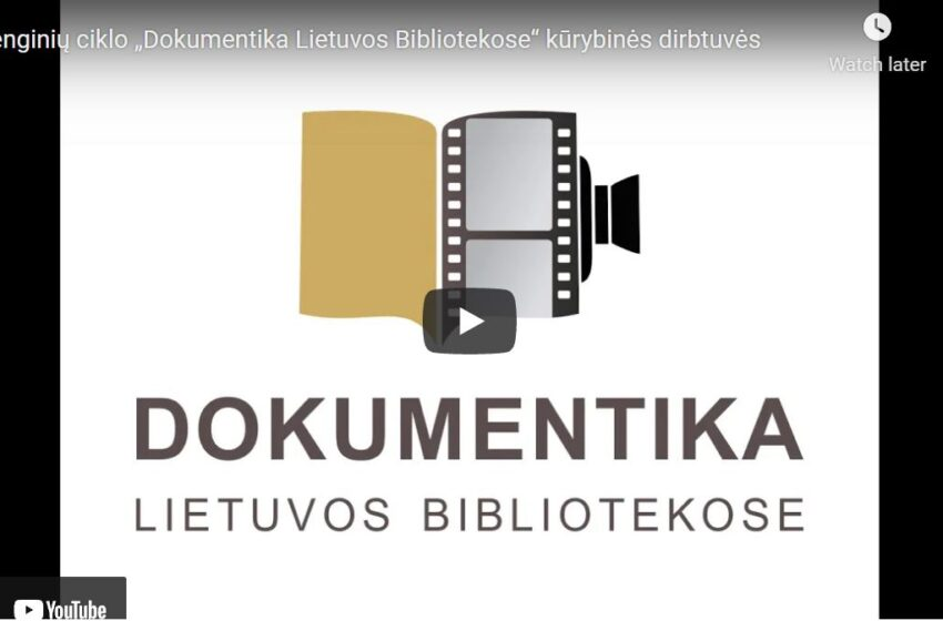 """Renginių ciklo """"Dokumentika Lietuvos Bibliotekose"""" kūrybinės dirbtuvės"""